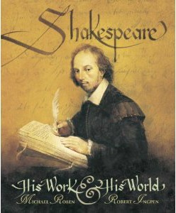 Shakespeare: His Work and His World by Michael Rosen