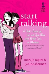 Start Talking: A Girls' Guide for You and Your Mom about Health, Sex or Whatever by Mary Jo Rapini & Janine Sherman