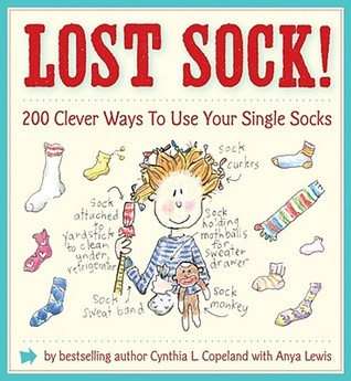 Lost Sock! 200 Clever Ways to Use Your Single Socks