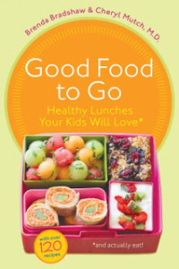 Good Food to Go: Healthy Lunches Your Kids Will Love (and actually eat!)
