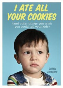 I Ate All Your Cookies by Quinn Conroy