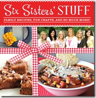 Six Sisters' Stuff: Family Recipes, Fun Crafts, And So Much More