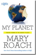 My Planet: Finding Humor in the Oddest Places by Mary Roach
