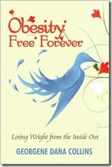 Obesity Free Forever: Losing Weight from the Inside Out by Georgene Dana Collins