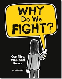 Why Do We Fight: Conflict, War and Peace by Niki Walker