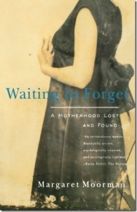 Waiting to Forget: A Motherhood Lost and Found by Margaret Moorman