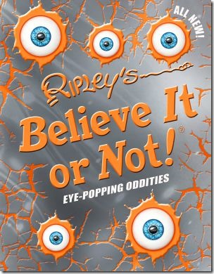Ripley's Believe it Or Not: Eye Popping Oddities