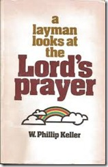 A Layman Looks at the Lord's Prayer by W. Phillip Keller