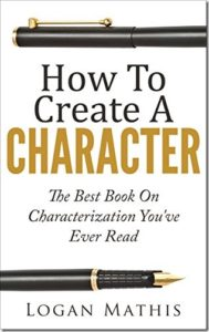 How to Create a Character by Logan Mathis