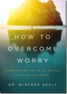 How to Overcome Worry by Dr. Winfred Neely
