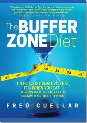 The Buffer Zone Diet by Fred Cuellar - It's Not What You Eat - It's When You Eat