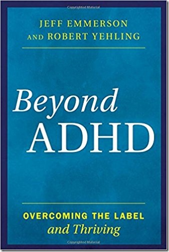 Beyond ADHD: Overcoming the Label and Thriving by Jeff Emmerson and Robert Yehling Book Review