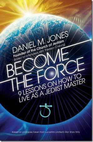Become the Force: 9 Lessons on How to Live as a Jediist Master by Daniel M. Jones