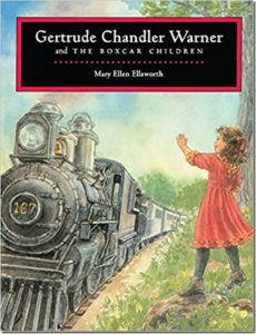 Gertrude Chandler Warner and The Boxcar Children by Mary Ellen Ellsworth