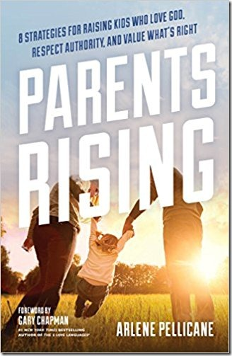 Parents Rising: 8 Strategies For Raising Kids Who Love God, Respect Authority, and Value What's Right by Arlene Pellicane