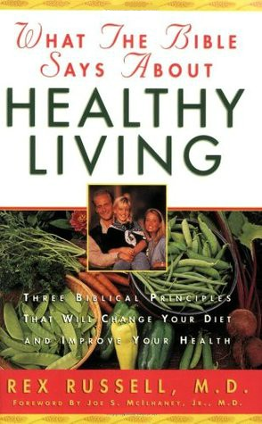 What The Bible Says About Healthy Living by Rex Russell, M.D.