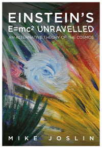 Einstein's E=mc2 Unravelled