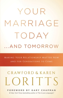 Your Marriage Today... And Tomorrow by Crawford & Karen Loritts