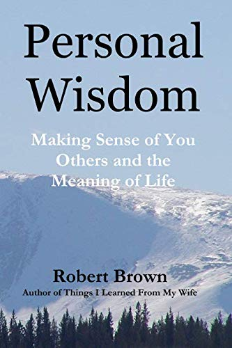 A book review of Personal Wisdom: Making Sense of You, Others and the Meaning of Life by Robert Brown