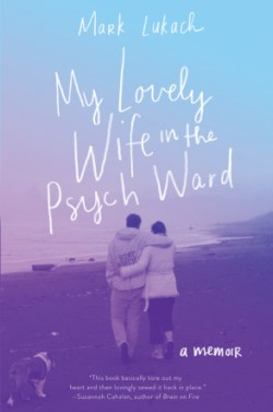 A book review of My Lovely Wife in the Psych Ward by Mark Lukach