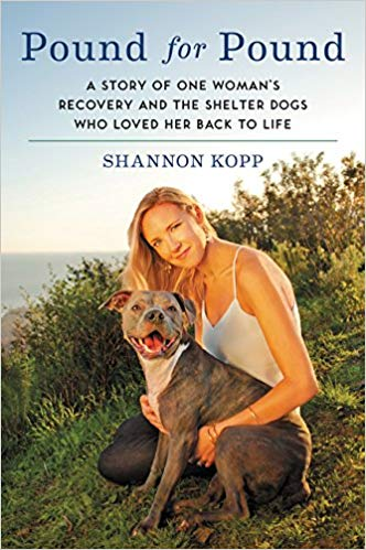 A book review of Pound for Pound: a Story of One Woman's Recovery and her Shelter Dogs Who Loved Her Back to Life by Shannon Kopp