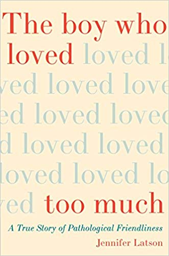 A book review of The Boy Who Loved Too Much: a True Story of Pathological Friendliness by Jennifer Latson