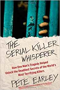 A book review of The Serial Killer Whisperer: How One Man's Tragedy Helped Unlock the Deadliest Secrets of the World's Most Terrifying Killers by Pete Earley