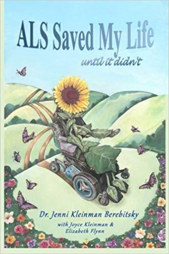 ALS Saved My Life Until It Didn't by Dr. Jenni Kleinman Berebitsky with Joyce Kleinman & Elizabeth Flynn