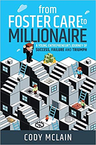 A book review of From Foster Care to Millionaire: A Young Entrepreneur's Journey of Success, Failure and Triumph by Cody McLain