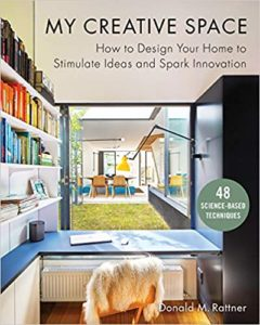 A book review of My Creative Space: How to Design Your Home to Stimulate Ideas and Spark Innovation by Donald M. Rattner (48 Techniques According to Science)