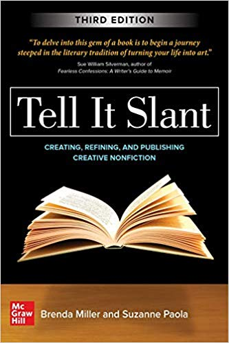A book review of Tell It Slant 3rd Edition: Creating, Refining, and Publishing Creative Nonfiction by Brenda Miller and Suzanne Paola