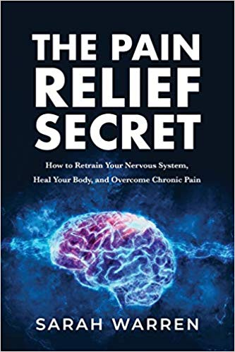 A book review of The Pain Relief Secret: How to Retrain Your Nervous System, Heal Your Body, and Overcome Chronic Pain by Sarah Warren
