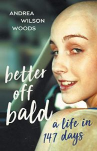 A book review of Better Off Bald: a Life in 147 days by Andrea Wilson Woods