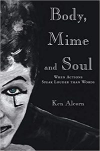 A book review of Body, Mime and Soul: When Actions Speak Louder Than Words by Ken Alcorn