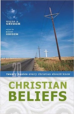 Christian Beliefs: Twenty Basics Every Christian Should Know by Wayne A. Grudem