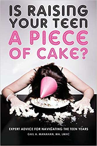 A book review of Is Raising Your Teen a Piece of Cake? Expert Advice for Navigating The Teen Years by Gail A. Manahan, MA, LMHC