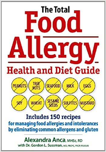 A book review of The Total Food Allergy Health and Diet Guide: includes 150 recipes for managing food allergies and intolerances by eliminating common allergens and gluten by Alexandra Anca, MHSc, RD