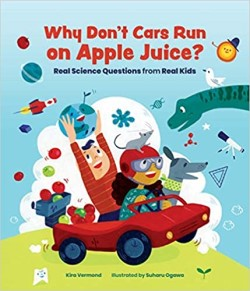 A book review of Why Don't Cars Run on Apple Juice? Real Science Questions from Real Kids by Kira Vermond